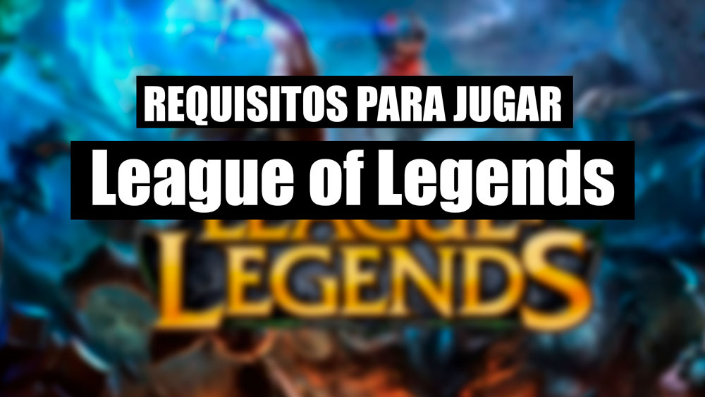 Requisitos para jugar League of Legends en PC ó Mac