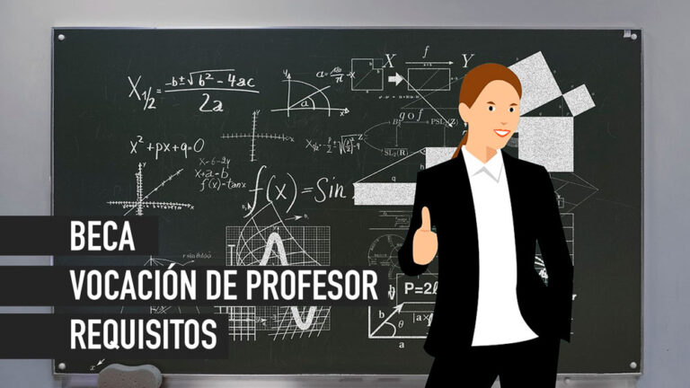 Requisitos para Beca Vocación de Profesor